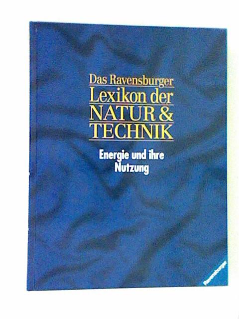Das Ravensburger Lexikon der NATUR & TECHNIK. Band 2 Energie und ihr Nutzung. Bd. 2