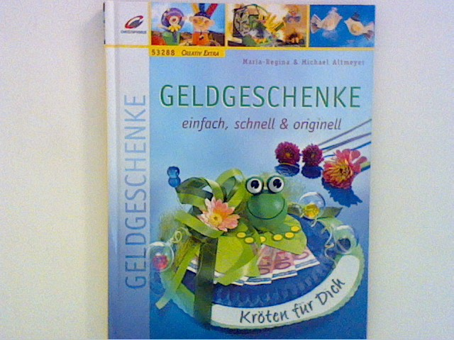 Geldgeschenke - einfach, schnell & originell 1., Aufl.