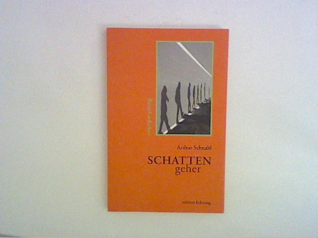 Schnabl, Arthur: Schattengeher: ReiseGedichte Auflage: Erstauflage