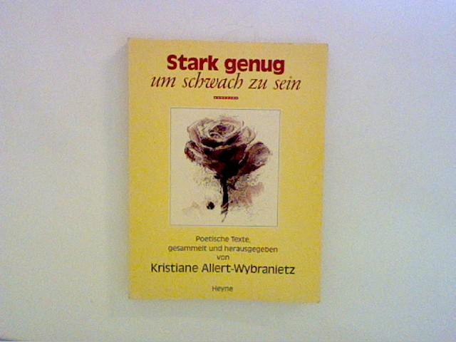 Stark genug, um schwach zu sein: poetische Texte Auflage: 2.