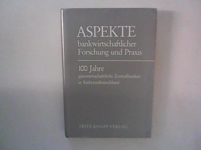 Aspekte bankwirtschaftlicher Forschung und Praxis : 100 Jahre genossenschaftliche Zentralbanken in Südwestdeutschland.