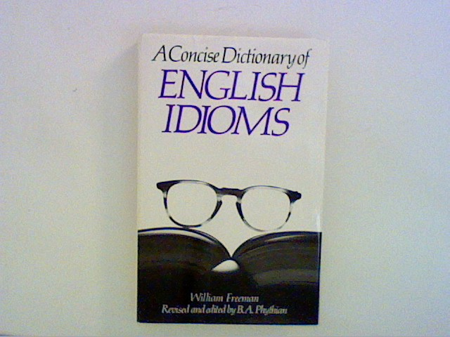 Freeman, William: A Concise Dictionary of English Idioms