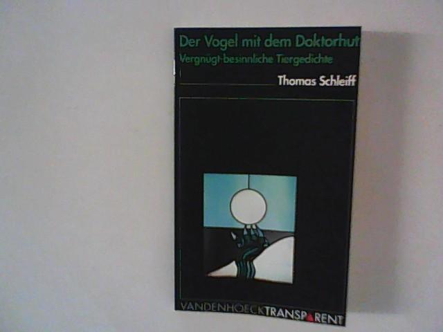 Schleiff, Thomas: Der Vogel mit dem Doktorhut : Vergnügt-besinnliche Tiergedichte. Mit Ill. von Gretje Witt. 2. Aufl.