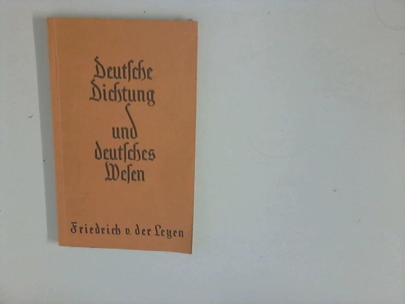 Leyen, Friedrich v. der: Deutsche Dichtung und deutsches Wesen
