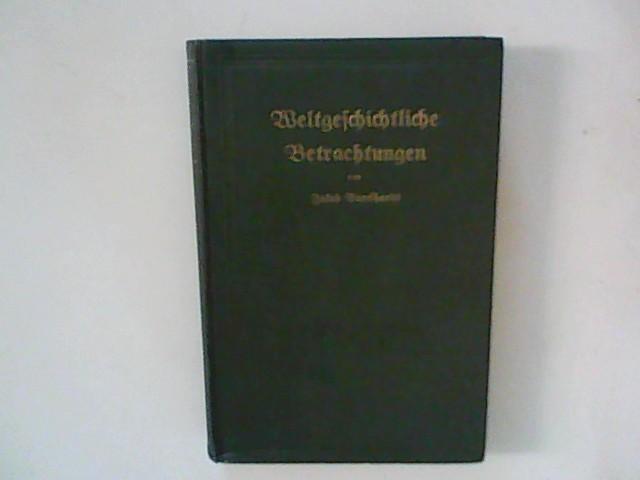 Weltgeschichtliche Betrachtungen von Jakob Burckhardt . ( Herausgegeben von Jakob Oeri ) Auflage: Vierte Auflage