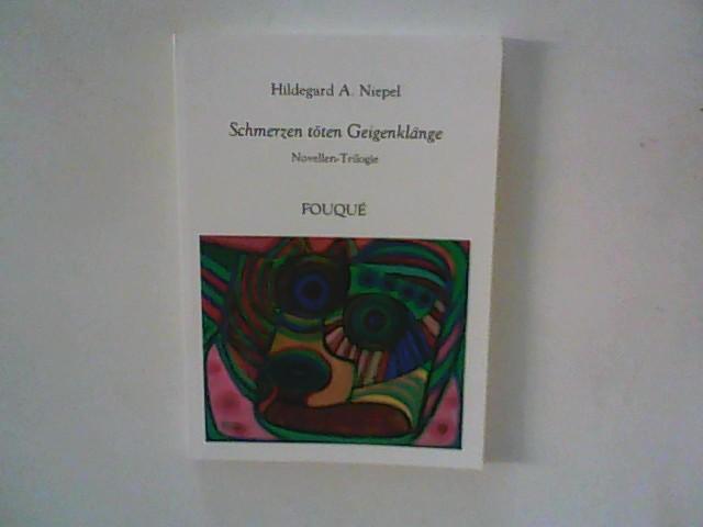 Niepel, Hildegard A: Schmerzen töten Geigenklänge: Novellen-Trilogie 1. Aufl.