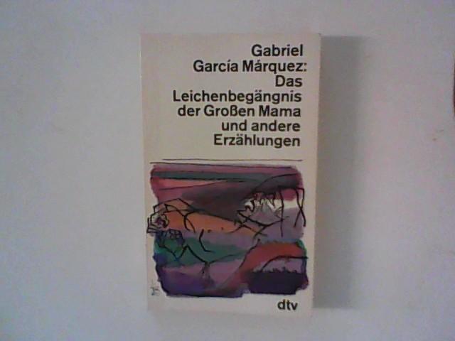 Márquez, Gabriel Garcia: Das Leichenbegängnis der Großen Mama und andere Erzählungen. Ungekürzte Ausg., Lizenzausgabe, 4. Aufl.