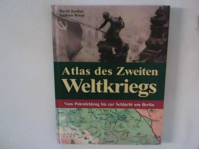 Atlas des Zweiten Weltkriegs : Vom Polenfeldzug bis zur Schlacht um Berlin.