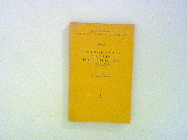 Wagner, Johannes: Vom Ursprung und Sinn des Philosophischen Fragens.  Westermanns philosophische Quellenhefte , Heft 1 Bd. 1