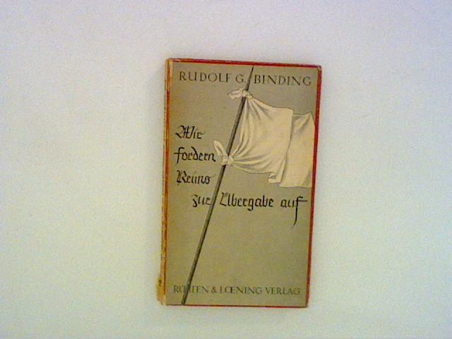 Binding, Rudolf G..: Wir fordern Reims zur Übergabe auf.