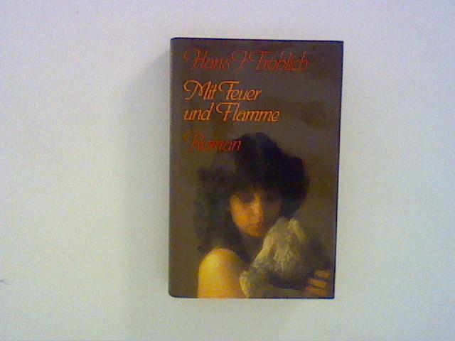 Fröhlich, Hans: Mit Feuer und Flamme : Roman.