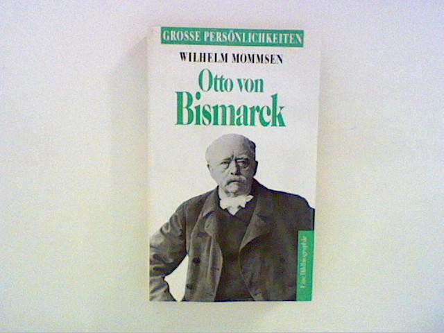 Mommsen, Wilhelm: Otto von Bismarck : mit Selbstzeugnissen und Bilddokumenten