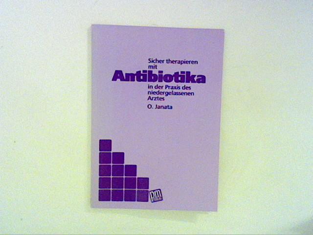Sicher therapieren mit Antibiotika in der Praxis des niedergelassenen Arztes
