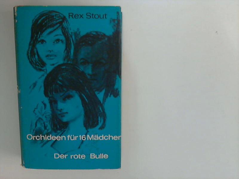 Stout, Rex: Orchideen für 16 Mädchen. Der rote Bulle.