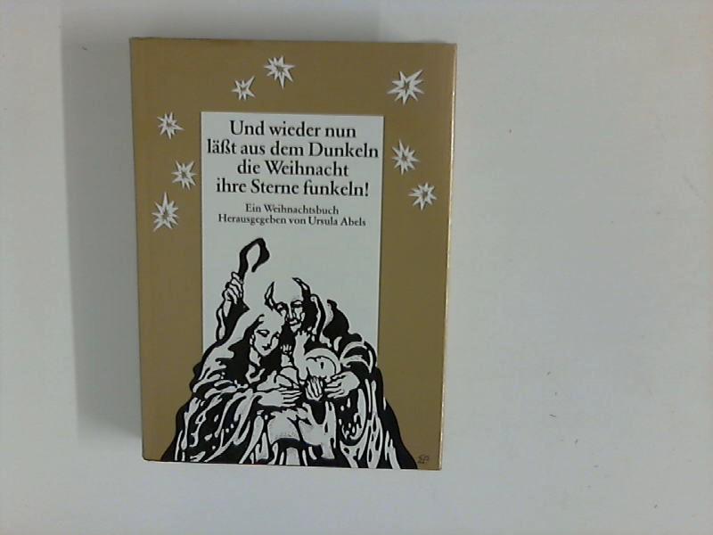 Und wieder nun lässt aus dem Dunkeln die Weihnacht ihre Sterne funkeln! Ein Weihnachtsbuch.