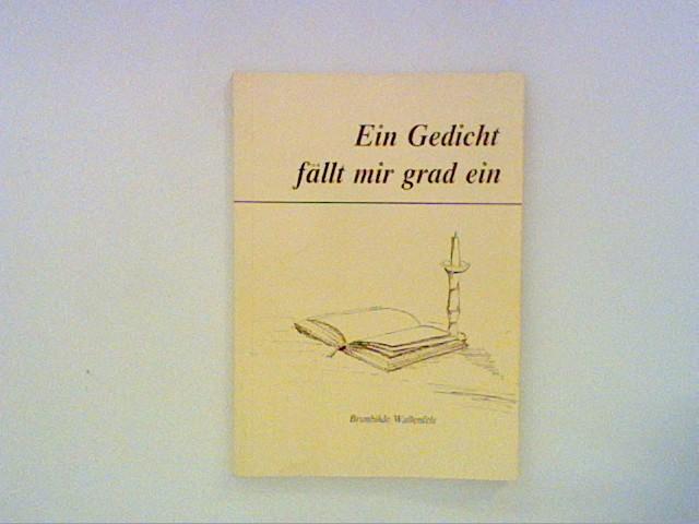 Wallenfels, Brunhilde: Ein Gedicht fällt mir grad ein