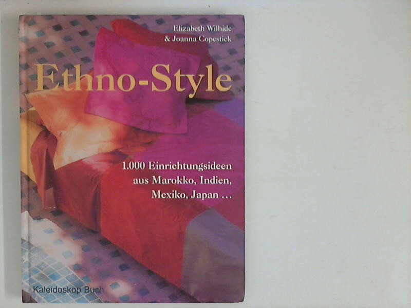 Ethno-Style: 1000 Einrichtungsideen aus Marokko, Indien, Mexiko, Japan.