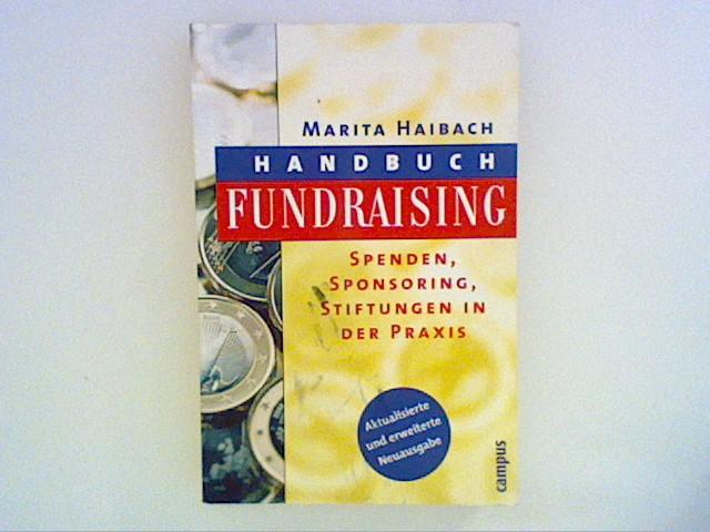 Handbuch Fundraising: Spenden, Sponsoring, Stiftungen in der Praxis Auflage: 2