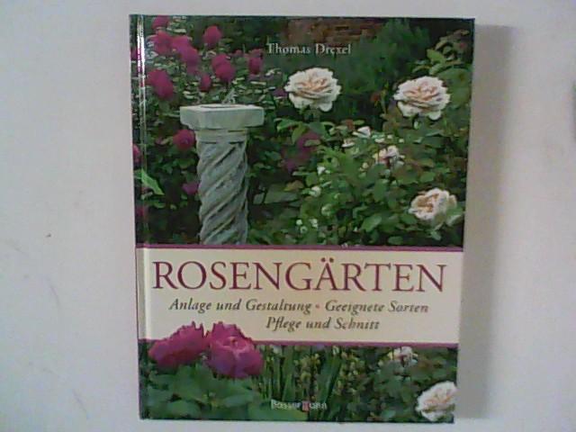 Rosengärten : Anlage und Gestaltung ; Geeignete Sorten, Pflege und Schnitt.