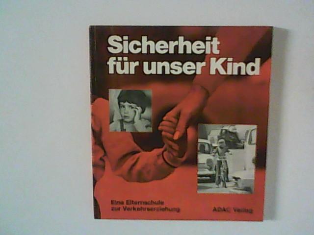Seemann, Walter und Michael Sachsenmaier: Sicherheit für unser Kind : Eine Elternschule zur Verkehrserziehung.