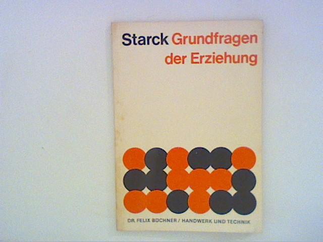 Starck, Willy: Grundfragen der Erziehung. Ein Grundriß der Allgemeinen Pädagogik