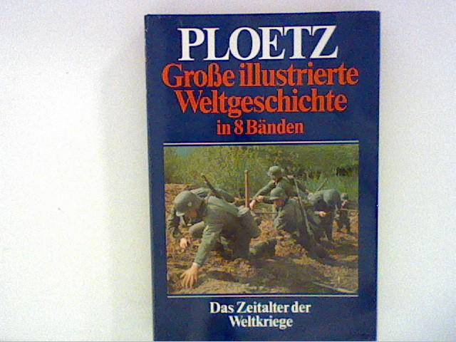 Ploetz. Große illustrierte Weltgeschichte in 8 Bänden. Band 5: Das Zeitalter der Weltkriege. Bd. 5
