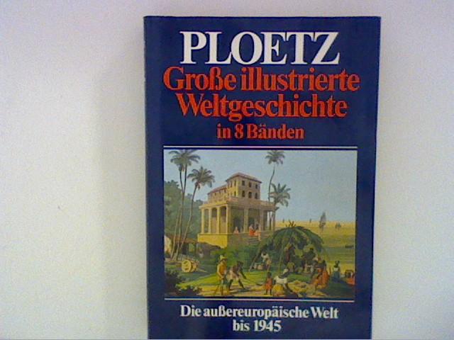 Große illustrierte Weltgeschichte in 8 Bänden. Band 6. : Die außereuropäische Welt bis 1945.
