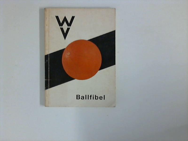 Die Ballfibel für Schule und Verein. 7. erw. Aufl.