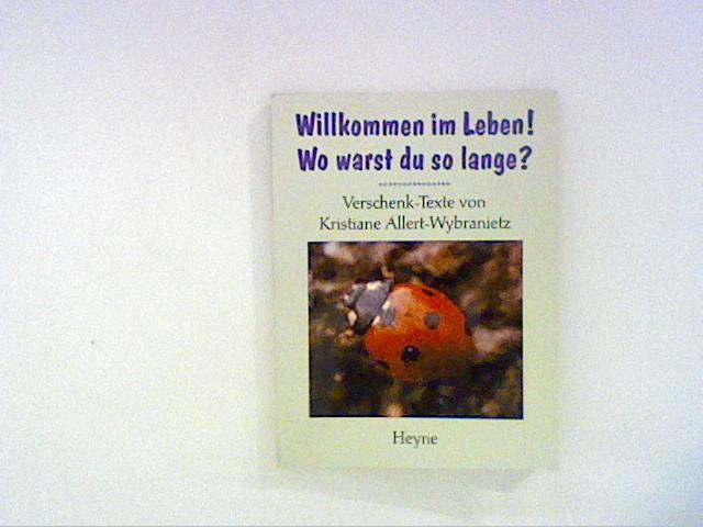 Allert-Wybranietz, Kristiane: Willkommen im Leben! Wo warst du so lange?: Verschenk-Texte