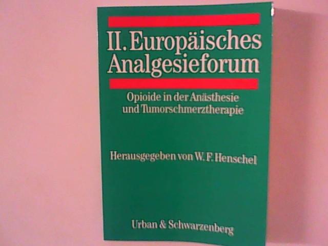 II. Europäisches Analgesieforum : Opioide in der Anästhesie und Tumorschmerztherapie.