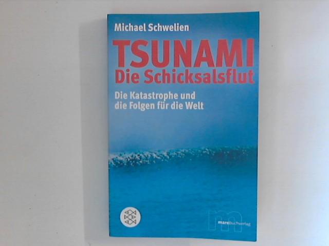 Schwelien, Michael: Tsunami - die Schicksalsflut: Die Katastrophe und die Folgen für die Welt