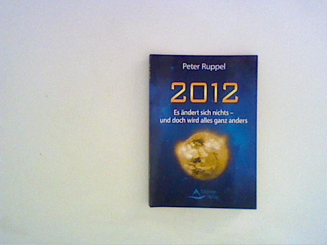 Ruppel, Peter: 2012: Es ändert sich nichts - und doch wird alles ganz anders Auflage: 1.,