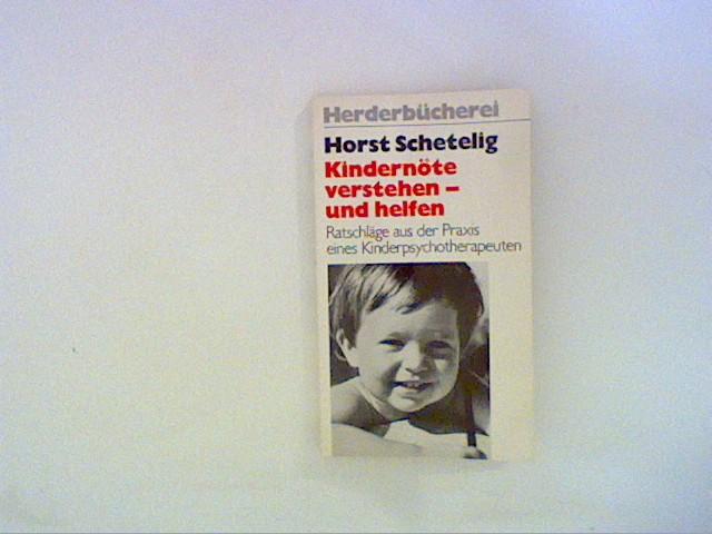 Schetelig, Horst: Kindernöte, verstehen und helfen. Ratschläge aus der Praxis eines Kinderpsychotherpeuten.