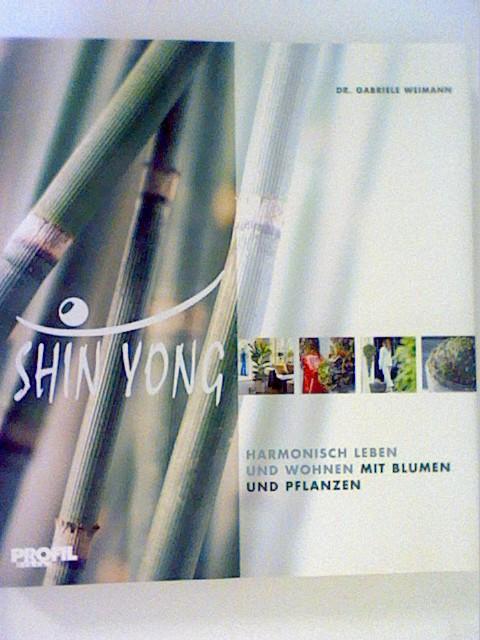 Weimann, Gabriele: Shin Yong:  Harmonisch Leben und Wohnen mit Blumen und Pflanzen