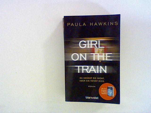 Hawkins, Paula: Girl on the Train - Du kennst sie nicht, aber sie kennt dich.: Roman