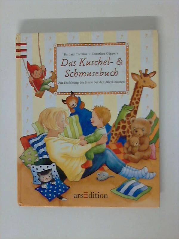 Das Kuschel- & Schmusebuch: Zur Entfaltung der Sinne bei den Allerkleinsten
