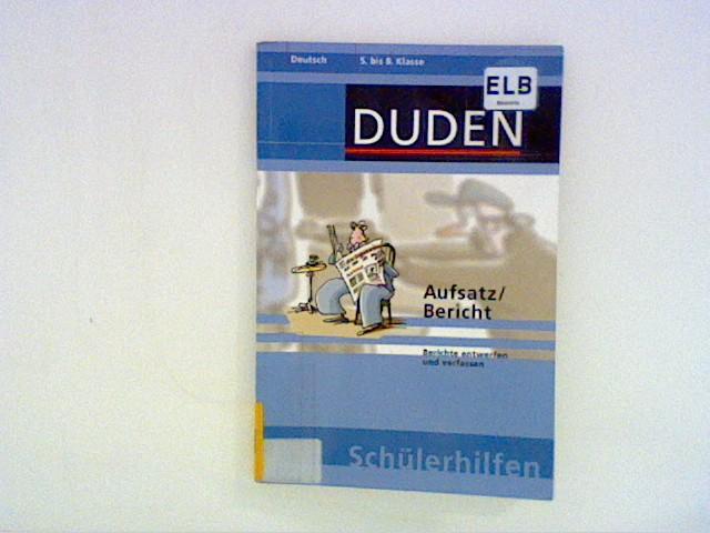 Burbiel, Manfred und Rudolf Stoll: Duden Schülerhilfen, Aufsatz / Bericht, 5. bis 8. Schuljahr