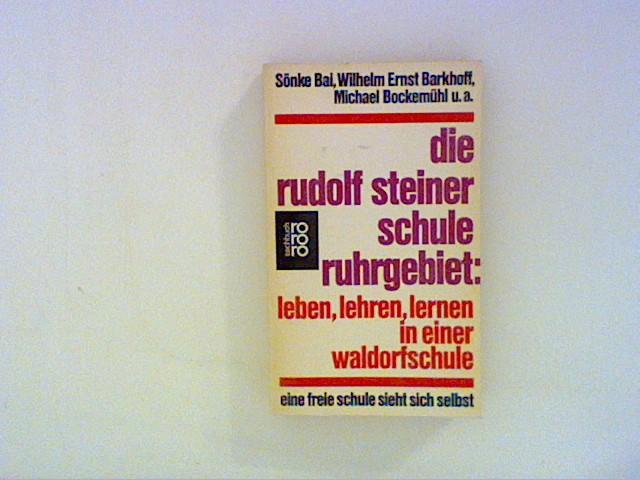 BAI, Sönke und u.a.: Die Rudolf Steiner Schule - Ruhrgebiet - Leben, lehren, lernen in einer Waldorfschule - Eine freie Schule sieht sich selbst