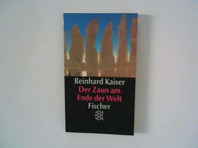Kaiser, Reinhard: Der Zaun am Ende der Welt. Ungekürzte Ausg.