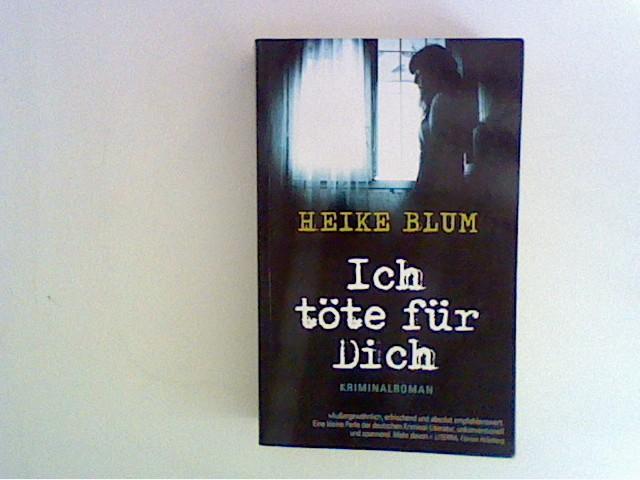 Blum, Heike: Ich töte für dich : Kriminalroman.