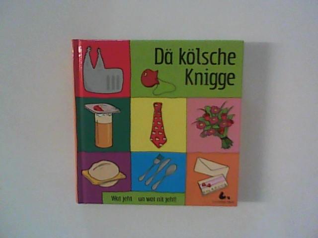 Lüttgau, Ernst Hrsg.: Dä kölsche Knigge : Wat jeht - un wat nit jeht!.