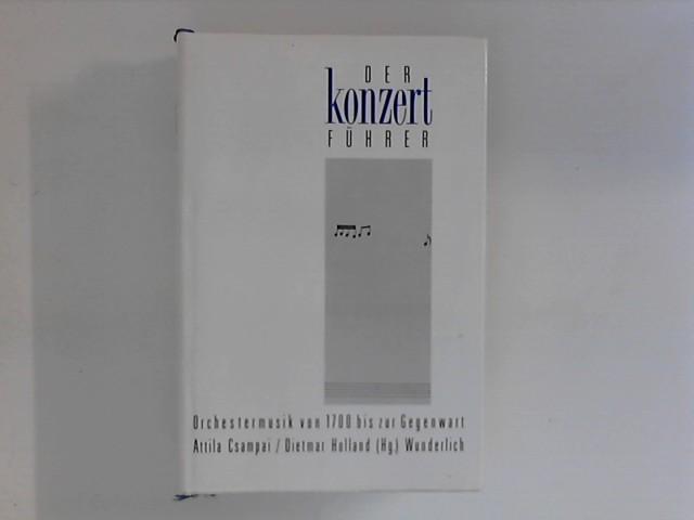 Der Konzertführer : Orchestermusik von 1700 bis zur Gegenwart. hrsg. von Attila Csampai 6. - 7. Tsd.