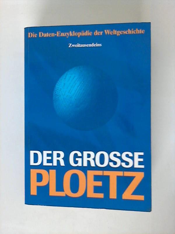 Der grosse Ploetz: Die Daten-Enzyklopädie der Weltgeschichte. Daten, Fakten, Zusammenhänge 32. neubearb. Aufl.; Sonderausgabe