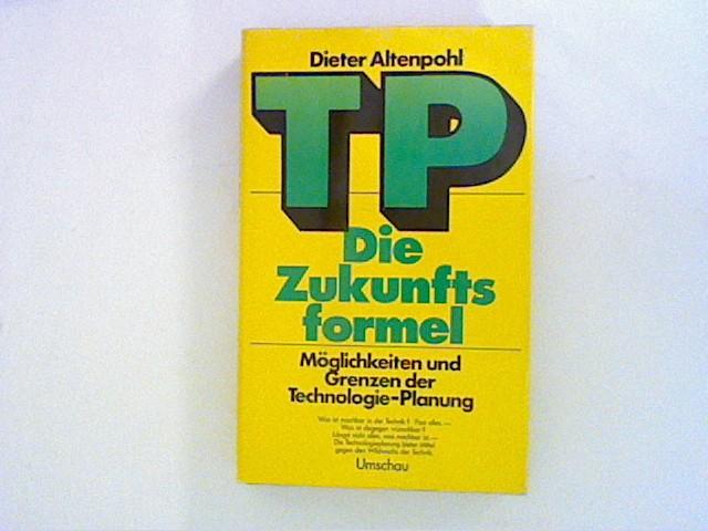 TP, die Zukunftsformel. Möglichkeiten und Grenzen der Technologie- Planung