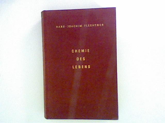 Flechtner, Hans-Joachim: Chemie des Lebens. Von den chemischen Vorgängen in Pflanze, Tier und Mensch