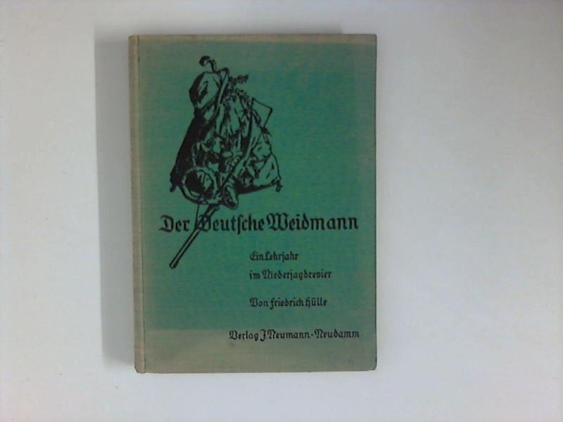 Der Deutsche Weidmann. Ein Lehrjahr im Niederjagdrevier.