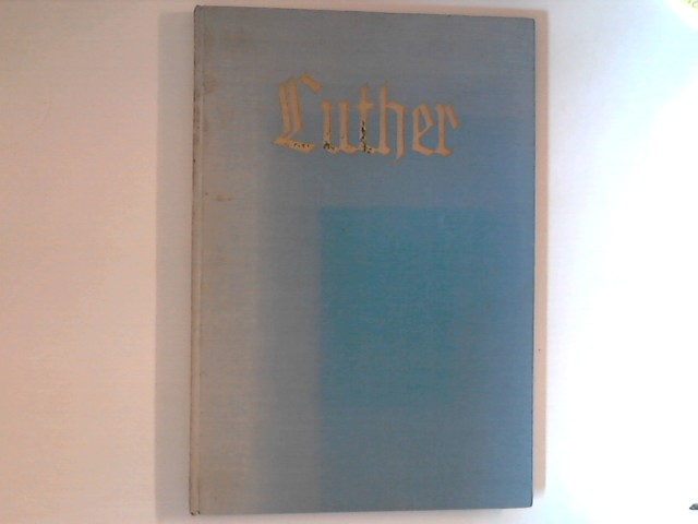 Luther. Mit 63 Abbildungen und 3 Faksimiles. Monographien zur Weltgeschichte