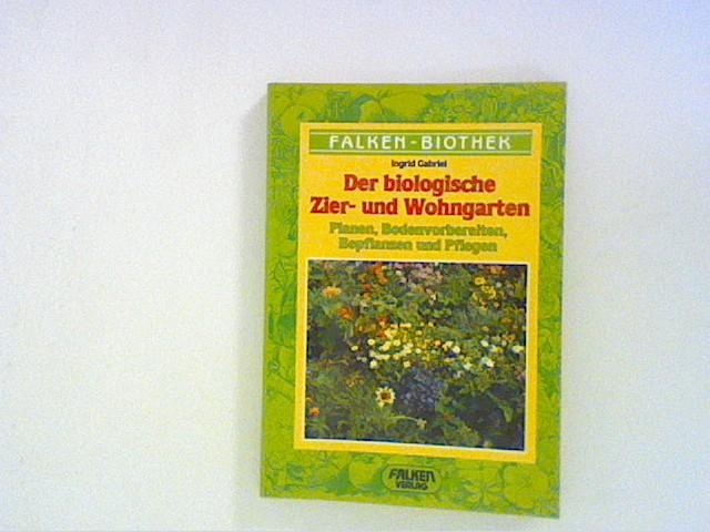 Gabriel, Ingrid: Der biologische Zier- und Wohngarten