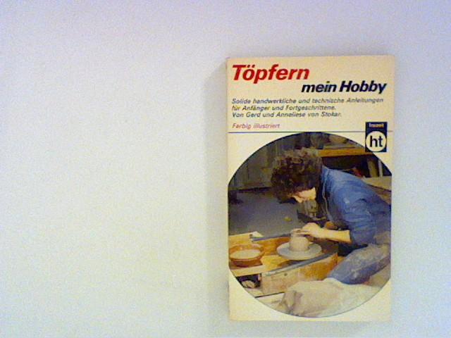 Stokar, Gerd von und Anneliese von Stokar: Töpfern, mein Hobby.