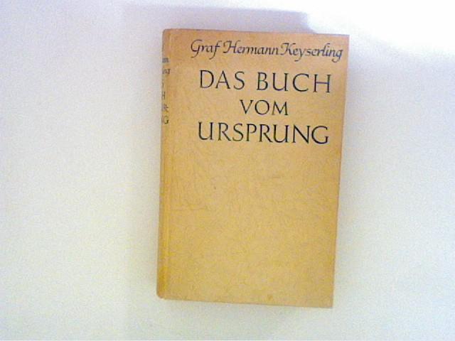Keyserling, Graf Hermann:: Das Buch vom Ursprung.